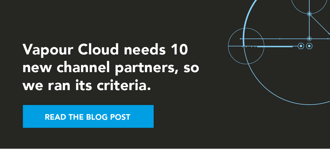 Vapour Cloud needs 10 new channel partners, so we ran its criteria
